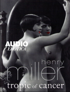 tropic of cancer, henry miller, audio erotica